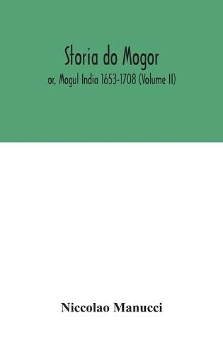 Storia do Mogor; or, Mogul India 1653-1708 (Volume II) (Hardback)