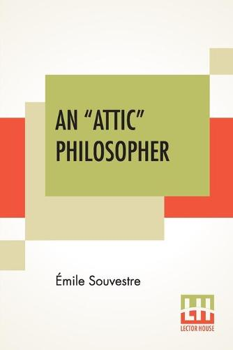 """An """"Attic"""" Philosopher: (Un Philosophe Sous Les Toits) With A Preface By Joseph Bertrand, Of The French Academy (Paperback)"""