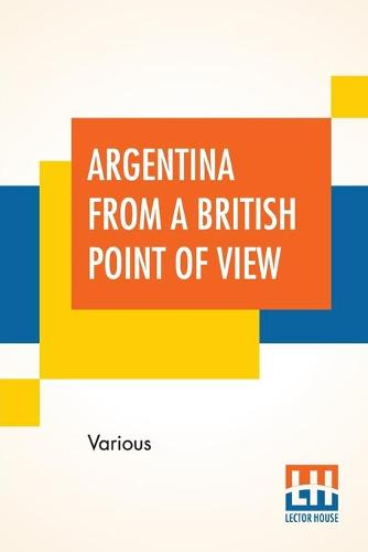 Argentina From A British Point Of View: And Notes On Argentine Life. Edited By Campbell P. Ogilvie. (Paperback)