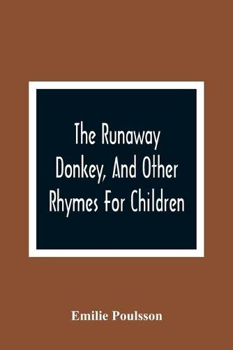 The Runaway Donkey, And Other Rhymes For Children (Paperback)