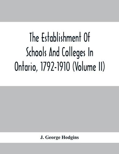 The Establishment Of Schools And Colleges In Ontario, 1792-1910 (Volume Ii) (Paperback)