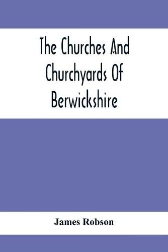 The Churches And Churchyards Of Berwickshire (Paperback)