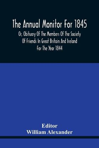 The Annual Monitor For 1845 Or, Obituary Of The Members Of The Society Of Friends In Great Britain And Ireland For The Year 1844 (Paperback)