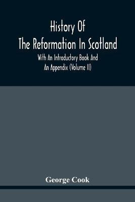 History Of The Reformation In Scotland: With An Introductory Book And An Appendix (Volume Ii) (Paperback)