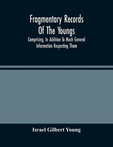 Fragmentary Records Of The Youngs, Comprising, In Addition To Much General Information Respecting Them, A Particular And Extended Account Of The Posterity Of Ninian Young, An Early Resident Of East Fallowfield Township, Chester County, Pa.; Compiled From T (Paperback)