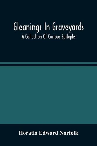 Gleanings In Graveyards; A Collection Of Curious Epitaphs (Paperback)