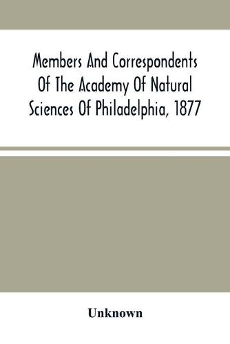 Members And Correspondents Of The Academy Of Natural Sciences Of Philadelphia, 1877 (Paperback)