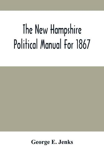 The New Hampshire Political Manual For 1867 (Paperback)
