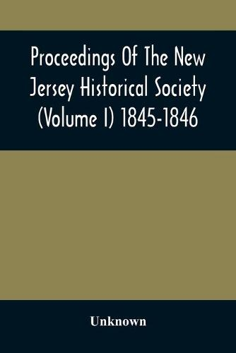 Proceedings Of The New Jersey Historical Society (Volume I) 1845-1846 (Paperback)