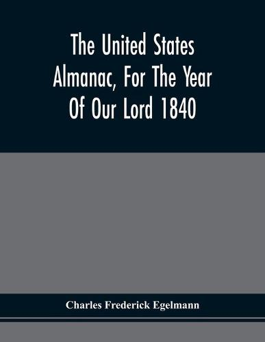 The United States Almanac, For The Year Of Our Lord 1840 (Paperback)