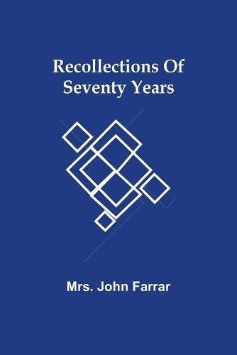 Recollections Of Seventy Years (Paperback)