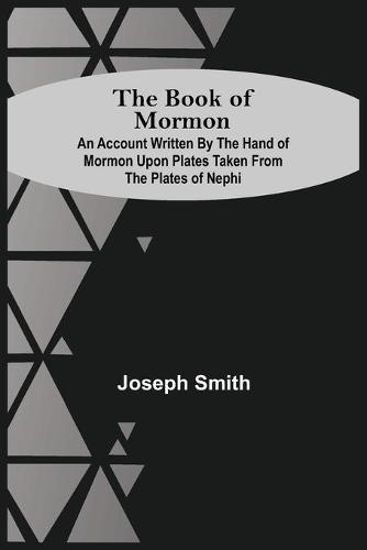 The Book Of Mormon; An Account Written By The Hand Of Mormon Upon Plates Taken From The Plates Of Nephi (Paperback)