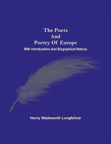 The Poets And Poetry Of Europe. With Introductions And Biographical Notices (Paperback)