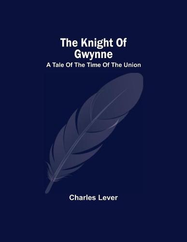 The Knight Of Gwynne; A Tale Of The Time Of The Union (Paperback)