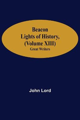 Beacon Lights of History, (Volume XIII): Great Writers (Paperback)