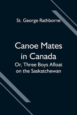 Canoe Mates in Canada; Or, Three Boys Afloat on the Saskatchewan (Paperback)