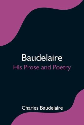 Baudelaire; His Prose and Poetry (Paperback)