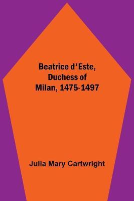 Beatrice d'Este, Duchess of Milan, 1475-1497 (Paperback)