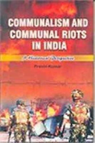 Communalism and Communal Riots in India: Historical Perspectives (Hardback)