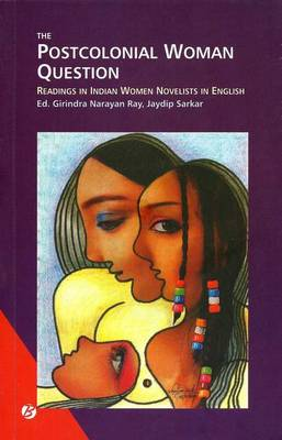 The Postcolonial Woman Question Readings in Indian Women Novelists in English (Paperback)