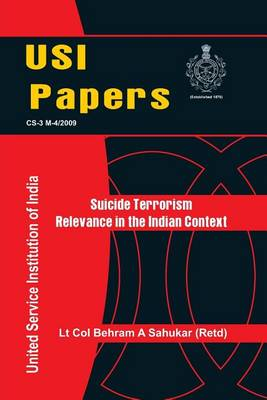 Suicide Terrorism: Relevance in Indian Context (Paperback)