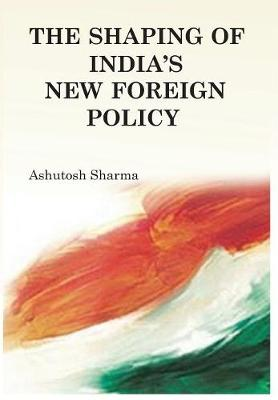 The Shaping of India's New Foreign Policy (Hardback)