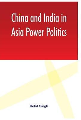 China and India in Asia Power Politics (Hardback)