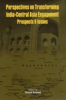 Perspectives on Transforming India- Central Asia Engagement: Prospects and Issues (Hardback)