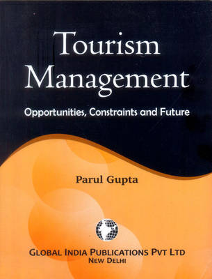 Tourism Management: Opportunities, Constraints and Future (Paperback)