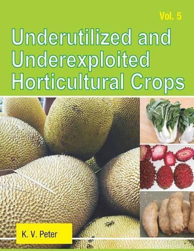 Underutilized and Underexploited Horticultural Crops: Volume 5 (Hardback)
