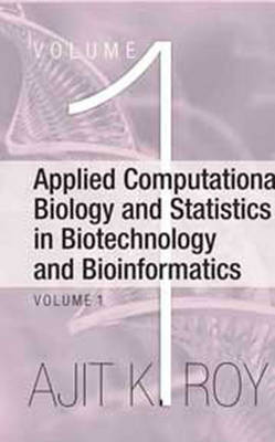 Applied Computational Biology and Statistics in Biotechnology and Bioinformatics: Volume 1 (Hardback)
