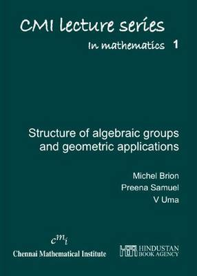 Lectures on the structure of algebraic groups and geometric applications (Hardback)
