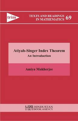 Atiyah-Singer Index Theorem - An Introduction: An Introduction - Texts and Readings in Mathematics (Hardback)