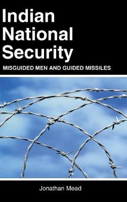 Indian National Security: Misguided Men and Guided Missiles (Hardback)