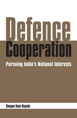 Defence Cooperation: Pursing India's National Interests (Paperback)