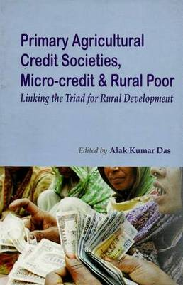 Primary Agricultural Credit Societies, Micro-Credit & Rural Poor: Linking the Triad for Rural Development (Hardback)