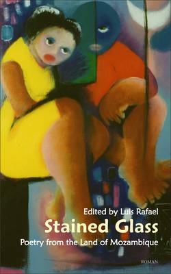 Stained Glass: Poetry from the Land of Mozambique (Low-price Edition) (Hardback)