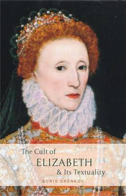 The Cult of Elizabeth & Its Textuality (Hardback)