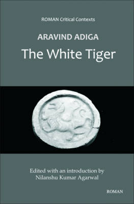 Aravind Adiga's 'The White Tiger' (ROMAN Critical Context) - Roman Critical Context (Hardback)