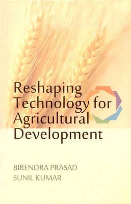 Reshaping Technology for Agricultural Development (Hardback)