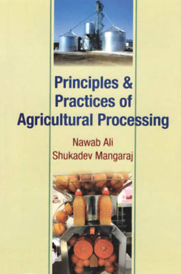 Principle and Practices of Agricultural Processing (Hardback)
