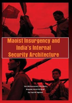 Maoist Insurgency and India's Internal Security Architecture (Hardback)