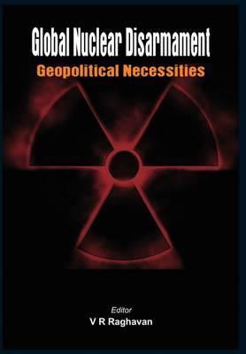 Global Nuclear Disarmament: Geopolitical Necessities (Hardback)