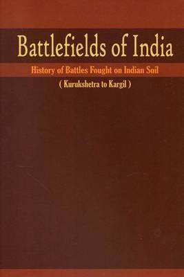Battlefields of India: History of Battles Fought on Indian Soil (Hardback)