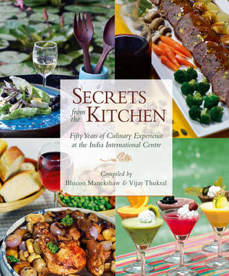 Secrets From The Kitchen: Fifty Years Of Culinary Experience At The India International Centre (Hardback)