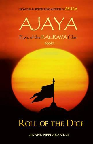 Ajaya: Book 1: Roll of the Dice - Epic of the Kaurava Clan (Paperback)