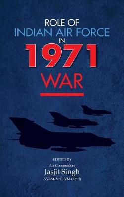 Role of Indian Air Force in 1971 War (Hardback)