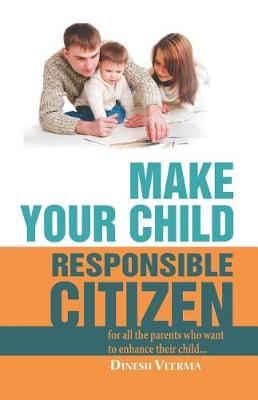 Make Your Child a Responsible Citizen: Learn How to Make Your Child Responsible Effortlessly (Paperback)