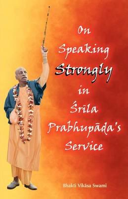 On Speaking Strongly in Srila Prabhupada's Service (Paperback)