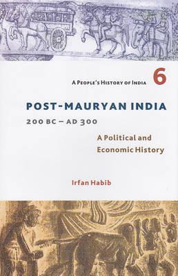 Post-Mauryan India 200BC - AD300: A Political and Economic History (Hardback)